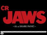 CR JAWS~it's a SHARK PANIC~