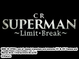 CR SUPERMAN~Limit・Break~